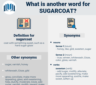 sugarcoat, synonym sugarcoat, another word for sugarcoat, words like sugarcoat, thesaurus sugarcoat
