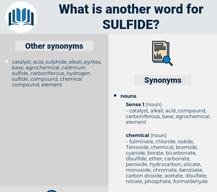 sulfide, synonym sulfide, another word for sulfide, words like sulfide, thesaurus sulfide
