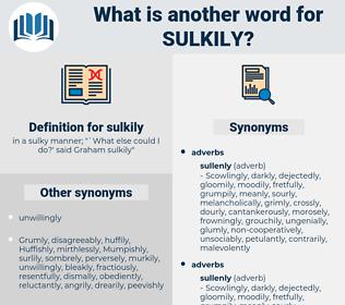 sulkily, synonym sulkily, another word for sulkily, words like sulkily, thesaurus sulkily