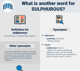 sulphurous, synonym sulphurous, another word for sulphurous, words like sulphurous, thesaurus sulphurous