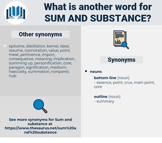 sum and substance, synonym sum and substance, another word for sum and substance, words like sum and substance, thesaurus sum and substance