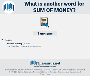 sum of money, synonym sum of money, another word for sum of money, words like sum of money, thesaurus sum of money