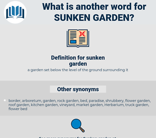 sunken garden, synonym sunken garden, another word for sunken garden, words like sunken garden, thesaurus sunken garden