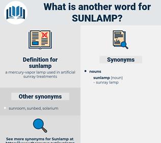 sunlamp, synonym sunlamp, another word for sunlamp, words like sunlamp, thesaurus sunlamp