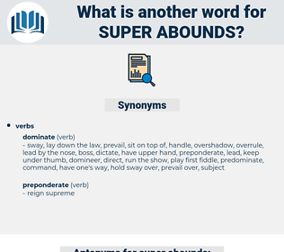 super abounds, synonym super abounds, another word for super abounds, words like super abounds, thesaurus super abounds