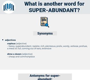super-abundant, synonym super-abundant, another word for super-abundant, words like super-abundant, thesaurus super-abundant