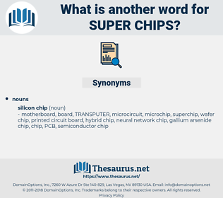 super chips, synonym super chips, another word for super chips, words like super chips, thesaurus super chips