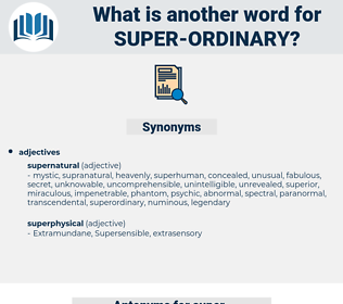 super-ordinary, synonym super-ordinary, another word for super-ordinary, words like super-ordinary, thesaurus super-ordinary