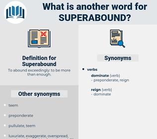 Superabound, synonym Superabound, another word for Superabound, words like Superabound, thesaurus Superabound