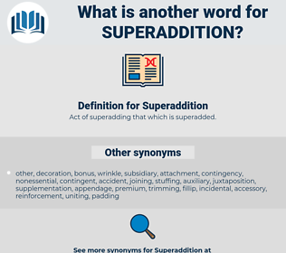 Superaddition, synonym Superaddition, another word for Superaddition, words like Superaddition, thesaurus Superaddition