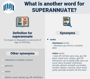superannuate, synonym superannuate, another word for superannuate, words like superannuate, thesaurus superannuate