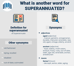 superannuated, synonym superannuated, another word for superannuated, words like superannuated, thesaurus superannuated