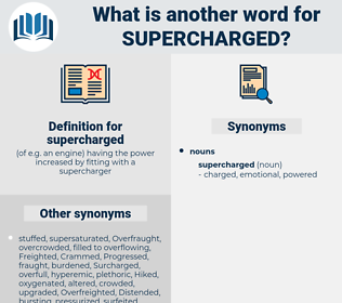 supercharged, synonym supercharged, another word for supercharged, words like supercharged, thesaurus supercharged