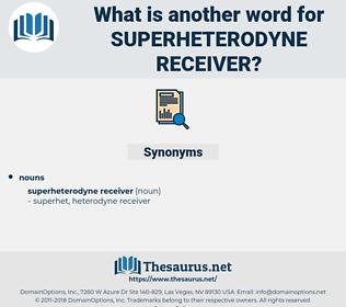 Superheterodyne Receiver, synonym Superheterodyne Receiver, another word for Superheterodyne Receiver, words like Superheterodyne Receiver, thesaurus Superheterodyne Receiver