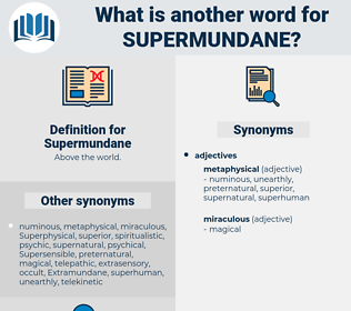 Supermundane, synonym Supermundane, another word for Supermundane, words like Supermundane, thesaurus Supermundane