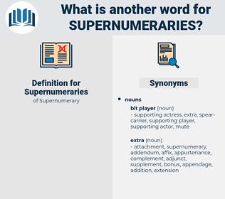 Supernumeraries, synonym Supernumeraries, another word for Supernumeraries, words like Supernumeraries, thesaurus Supernumeraries