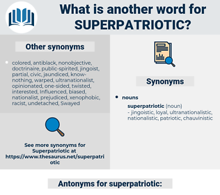 superpatriotic, synonym superpatriotic, another word for superpatriotic, words like superpatriotic, thesaurus superpatriotic