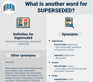Superseded, synonym Superseded, another word for Superseded, words like Superseded, thesaurus Superseded