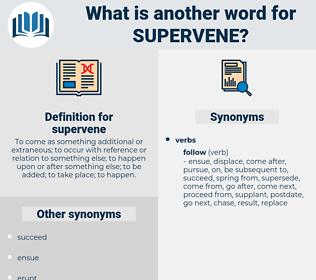 supervene, synonym supervene, another word for supervene, words like supervene, thesaurus supervene
