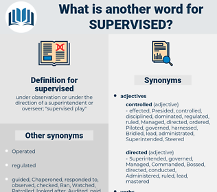 supervised, synonym supervised, another word for supervised, words like supervised, thesaurus supervised