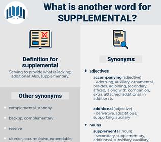 supplemental, synonym supplemental, another word for supplemental, words like supplemental, thesaurus supplemental