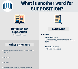 supposition, synonym supposition, another word for supposition, words like supposition, thesaurus supposition