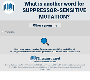suppressor-sensitive mutation, synonym suppressor-sensitive mutation, another word for suppressor-sensitive mutation, words like suppressor-sensitive mutation, thesaurus suppressor-sensitive mutation