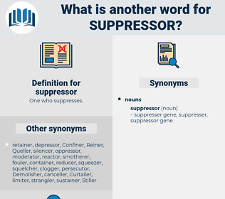 suppressor, synonym suppressor, another word for suppressor, words like suppressor, thesaurus suppressor