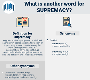 supremacy, synonym supremacy, another word for supremacy, words like supremacy, thesaurus supremacy