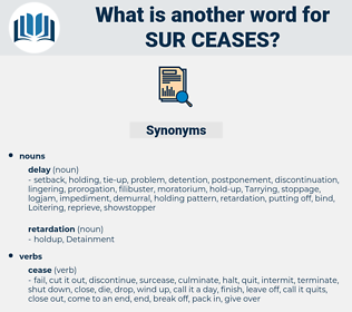 sur-ceases, synonym sur-ceases, another word for sur-ceases, words like sur-ceases, thesaurus sur-ceases