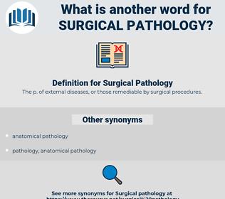 Surgical Pathology, synonym Surgical Pathology, another word for Surgical Pathology, words like Surgical Pathology, thesaurus Surgical Pathology