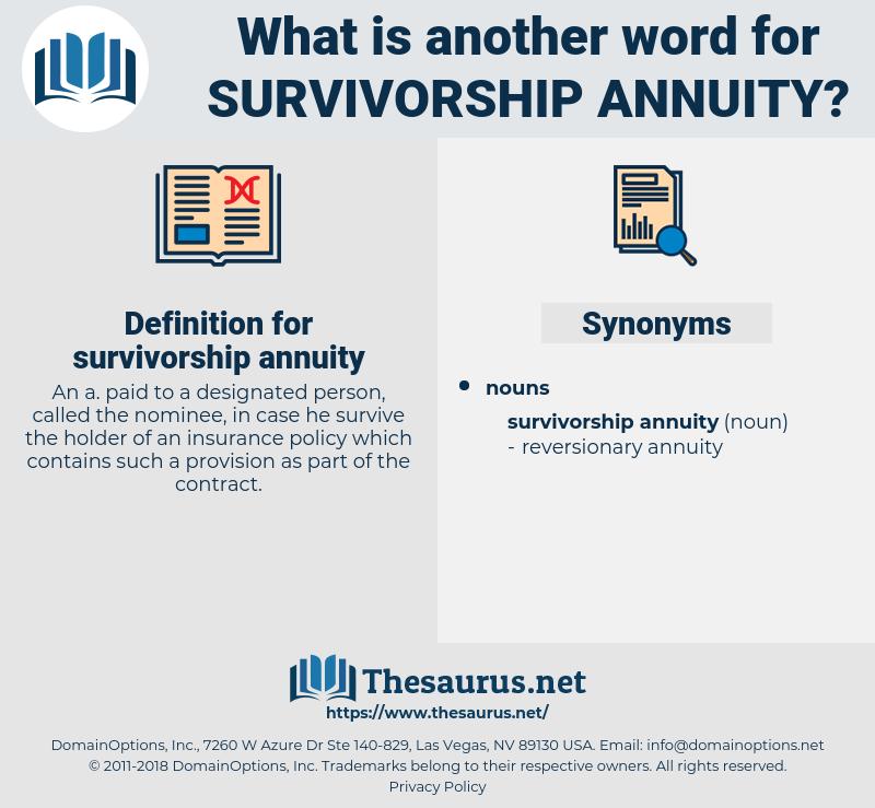 survivorship annuity, synonym survivorship annuity, another word for survivorship annuity, words like survivorship annuity, thesaurus survivorship annuity