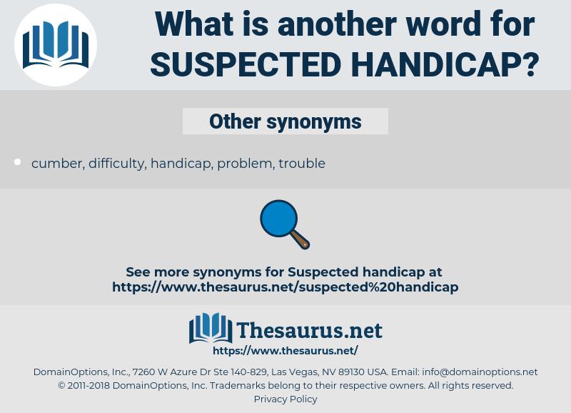 suspected handicap, synonym suspected handicap, another word for suspected handicap, words like suspected handicap, thesaurus suspected handicap