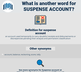 suspense account, synonym suspense account, another word for suspense account, words like suspense account, thesaurus suspense account