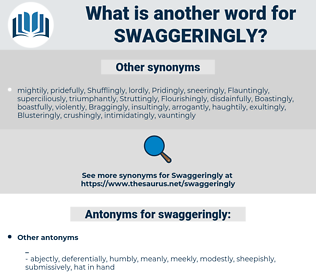 swaggeringly, synonym swaggeringly, another word for swaggeringly, words like swaggeringly, thesaurus swaggeringly