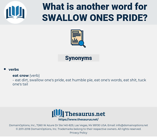 swallow ones pride, synonym swallow ones pride, another word for swallow ones pride, words like swallow ones pride, thesaurus swallow ones pride