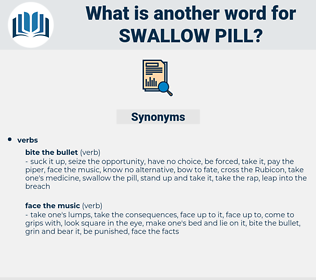 swallow pill, synonym swallow pill, another word for swallow pill, words like swallow pill, thesaurus swallow pill