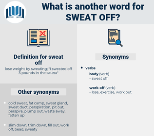 sweat off, synonym sweat off, another word for sweat off, words like sweat off, thesaurus sweat off