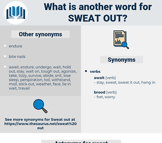 sweat out, synonym sweat out, another word for sweat out, words like sweat out, thesaurus sweat out