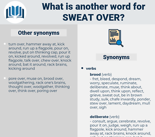 sweat over, synonym sweat over, another word for sweat over, words like sweat over, thesaurus sweat over