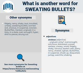 sweating bullets, synonym sweating bullets, another word for sweating bullets, words like sweating bullets, thesaurus sweating bullets