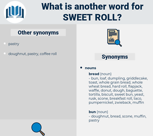 sweet roll, synonym sweet roll, another word for sweet roll, words like sweet roll, thesaurus sweet roll