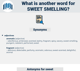sweet-smelling, synonym sweet-smelling, another word for sweet-smelling, words like sweet-smelling, thesaurus sweet-smelling