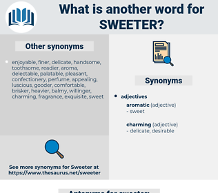 sweeter, synonym sweeter, another word for sweeter, words like sweeter, thesaurus sweeter