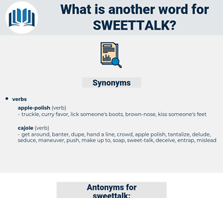 sweettalk, synonym sweettalk, another word for sweettalk, words like sweettalk, thesaurus sweettalk