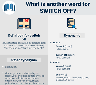 switch off, synonym switch off, another word for switch off, words like switch off, thesaurus switch off