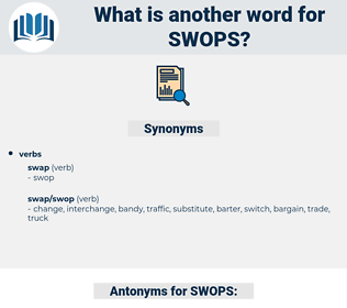 SWOPS, synonym SWOPS, another word for SWOPS, words like SWOPS, thesaurus SWOPS