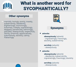sycophantically, synonym sycophantically, another word for sycophantically, words like sycophantically, thesaurus sycophantically
