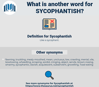 Sycophantish, synonym Sycophantish, another word for Sycophantish, words like Sycophantish, thesaurus Sycophantish