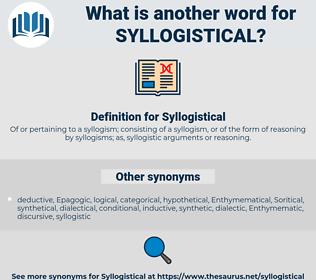 Syllogistical, synonym Syllogistical, another word for Syllogistical, words like Syllogistical, thesaurus Syllogistical
